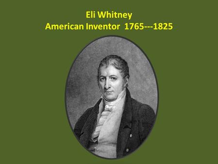 Eli Whitney American Inventor 1765---1825. The Era of Good Feelings 2)Steam Power a)1807: Steamship invented by b)Robert Fulton f.Factory System Develops.