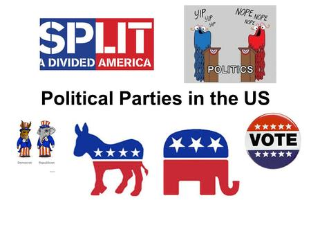 Political Parties in the US :. Political Parties Political Party - group of voters with common interests who want to influence the government The U.S.