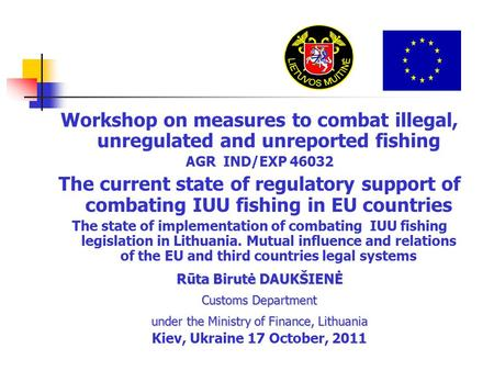 Workshop on measures to combat illegal, unregulated and unreported fishing AGR IND/EXP 46032 The current state of regulatory support of combating IUU fishing.
