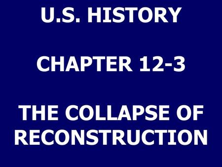 U.S. HISTORY CHAPTER 12-3 THE COLLAPSE OF RECONSTRUCTION.