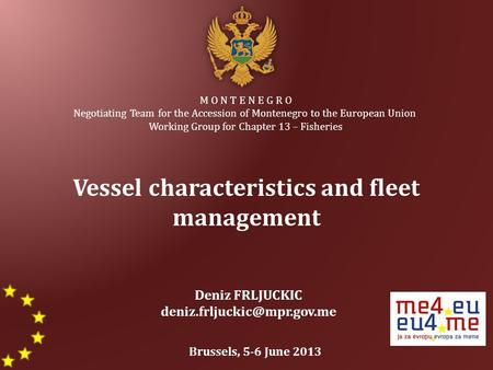 M O N T E N E G R O Negotiating Team for the Accession of Montenegro to the European Union Working Group for Chapter 13 – Fisheries Vessel characteristics.
