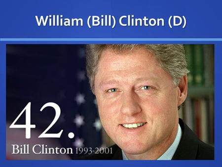 William (Bill) Clinton (D) Clinton's Agenda Raise taxes/Cutting Spending - Wants to lower interest rates Reducing deficit would lower rates, but would.