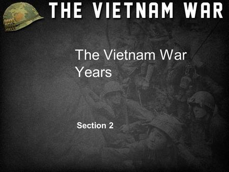 The Vietnam War Years Section 2. U.S. Involvement Escalates  Policy was to confront Communism anywhere in the world.  Robert McNamara – Secretary of.
