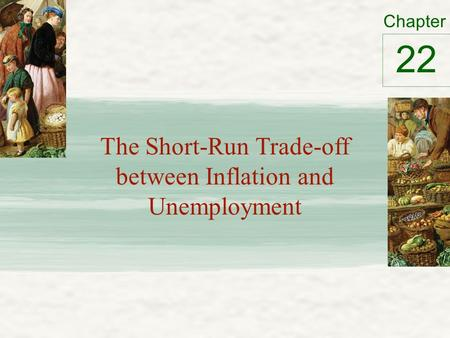 Chapter The Short-Run Trade-off between Inflation and Unemployment 22.