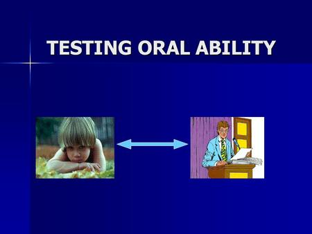 TESTING ORAL ABILITY. ORAL ABILITY Interact successfully ComprehensionProduction.
