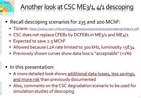 GMM, 05-Jul-2015 Jay Hauser Another look at CSC ME3/1, ME4/1 descoping 1  Recall descoping scenarios for 235 and 200 MChF:  Tiziano: https://indico.cern.ch/event/399337/session/0/contribution/0/material/slides/2.pdf.