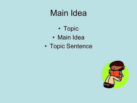 Main Idea Topic Main Idea Topic Sentence. Look at the following paintings. What is the topic? How did you know?