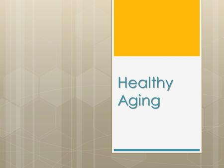 Healthy Aging. More People Are Living Longer  The population size and shape has been changing in the United States.  In 1950, there were few older adults.