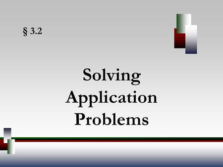 § 3.2 Solving Application Problems. Angel, Elementary Algebra, 7ed 2 Problem Solving 1.Understand the problem. Identify the quantity or quantities you.