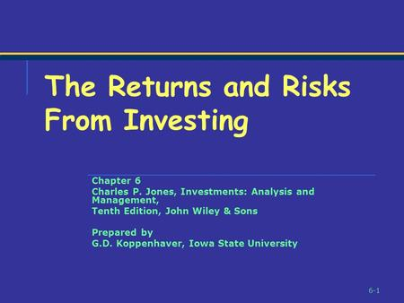 6-1 Chapter 6 Charles P. Jones, Investments: Analysis and Management, Tenth Edition, John Wiley & Sons Prepared by G.D. Koppenhaver, Iowa State University.