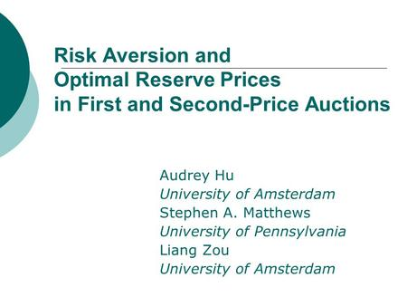 Risk Aversion and Optimal Reserve Prices in First and Second-Price Auctions Audrey Hu University of Amsterdam Stephen A. Matthews University of Pennsylvania.
