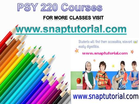 PSY 220 Entire Course For more classes visit www.snaptutorial.com PSY 220 Week 1 CheckPoint Basic Concepts in Positive Psychology PSY 220 Week 1 DQ 1.