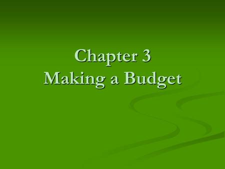 Chapter 3 Making a Budget. As you become more independent a is important for happiness and success As you become more independent a is important for happiness.