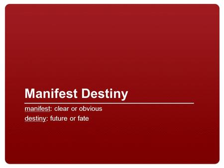 Manifest Destiny manifest: clear or obvious destiny: future or fate.