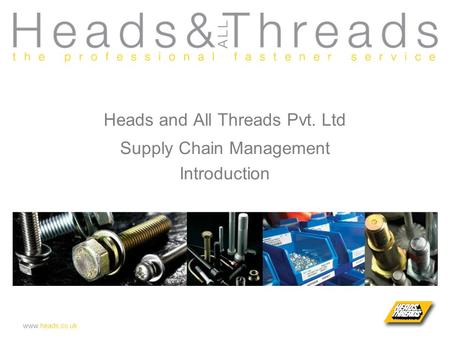 Www.heads.co.uk Heads and All Threads Pvt. Ltd Supply Chain Management Introduction.