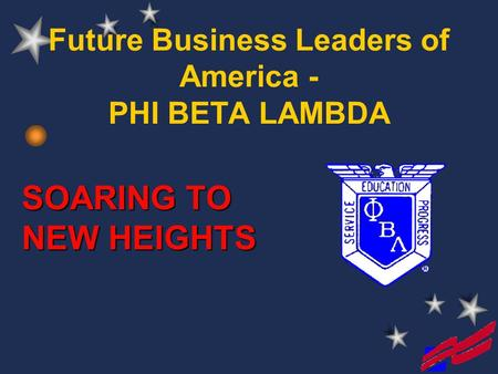 Future Business Leaders of America - PHI BETA LAMBDA SOARING TO NEW HEIGHTS.