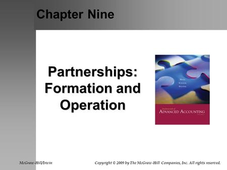 Chapter Nine Partnerships: Formation and Operation McGraw-Hill/Irwin Copyright © 2009 by The McGraw-Hill Companies, Inc. All rights reserved.