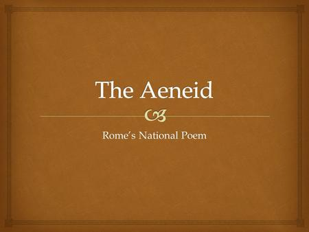 The Aeneid Rome's National Poem.