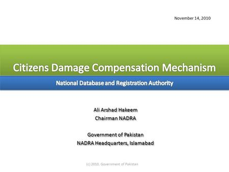 (c) 2010, Government of Pakistan November 14, 2010 Ali Arshad Hakeem Chairman NADRA Government of Pakistan NADRA Headquarters, Islamabad Ali Arshad Hakeem.