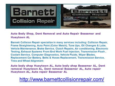 Auto Body Shop, Dent Removal and Auto Repair Bessemer and Hueytown AL Barnett Collision Repair specialize in many.