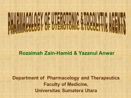 Rozaimah Zain-Hamid & Yazanul Anwar Department of Pharmacology and Therapeutics Faculty of Medicine, Universitas Sumatera Utara.