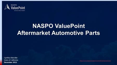NASPO ValuePoint Aftermarket Automotive Parts Cynthia Okoroike State of California December 2015.