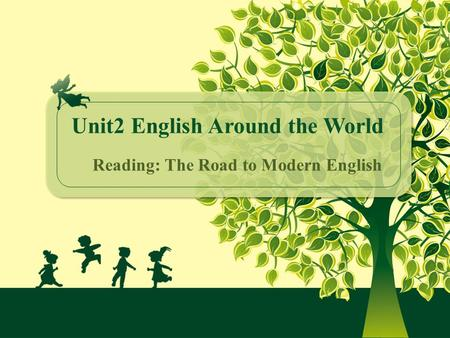 Unit2 English Around the World Reading: The Road to Modern English.