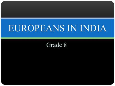 Grade 8 EUROPEANS IN INDIA. Introduction Many trading companies were formed in Europe for trade with India and other parts of Asia and Africa. These trading.