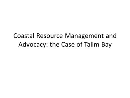 Coastal Resource Management and Advocacy: the Case of Talim Bay.