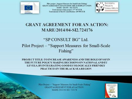 "Pilot project "" Support Measures for Small-Scale Fishing "" GRANT AGREEMENT FINANCED BY THE EUROPEAN UNION: MARE / 2014/04 - SI2.724176 Total amount of."