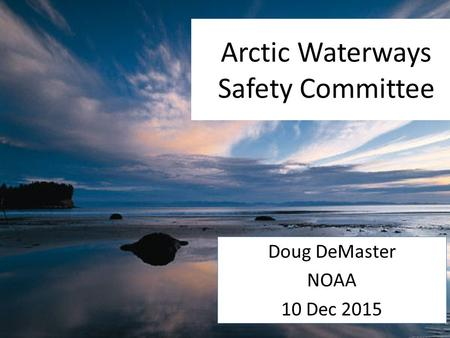 Arctic Waterways Safety Committee Doug DeMaster NOAA 10 Dec 2015.
