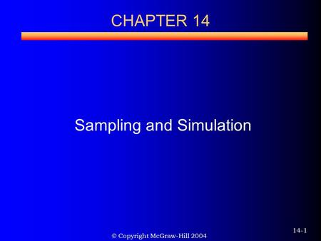 © Copyright McGraw-Hill 2004 14-1 CHAPTER 14 Sampling and Simulation.