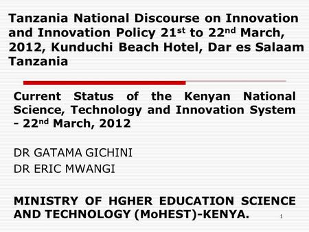 1 Tanzania National Discourse on Innovation and Innovation Policy 21 st to 22 nd March, 2012, Kunduchi Beach Hotel, Dar es Salaam Tanzania Current Status.