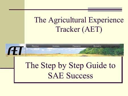 The Agricultural Experience Tracker (AET) The Step by Step Guide to SAE Success.