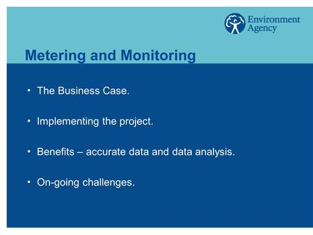 Metering and Monitoring  The Business Case.  Implementing the project.  Benefits – accurate data and data analysis.  On-going challenges.