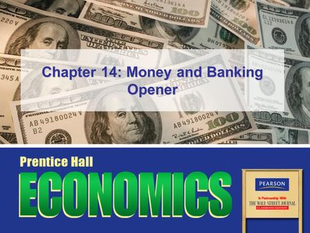 Chapter 14: Money and Banking Opener. Copyright © Pearson Education, Inc.Slide 2 Chapter 14, Opener Essential Question How well do financial institutions.