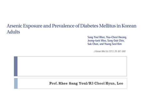 Prof. Rhee Sang Youl /R3 Cheol Hyun, Lee. Introduction  Chronic exposure to inorganic arsenic may be related to an increased risk of DM.  Specifically,