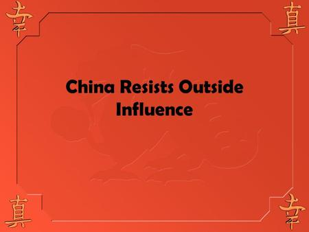 China Resists Outside Influence. China was Self-Sufficient Looked down on foreigners Not impressed w/Western tech China was self-sufficient (farming,