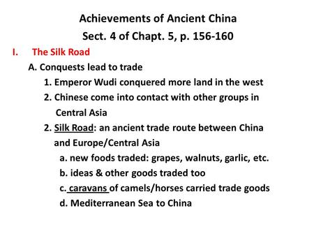 Achievements of Ancient China Sect. 4 of Chapt. 5, p. 156-160 I.The Silk Road A. Conquests lead to trade 1. Emperor Wudi conquered more land in the west.