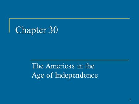 Chapter 30 The Americas in the Age of Independence 1.