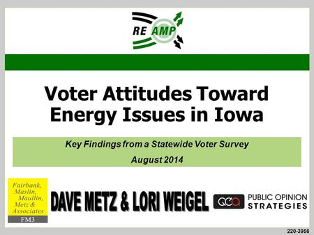 220-3956 Voter Attitudes Toward Energy Issues in Iowa Key Findings from a Statewide Voter Survey August 2014.