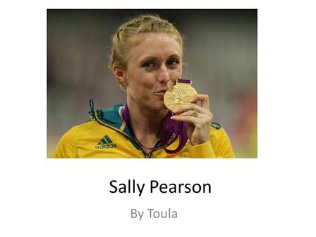 Sally Pearson By Toula. Facts She is a 100m Hurdler She won gold at the London 2012 Olympics Her full name is Sally Pearson (McLellan) Her DOB is 19 September.