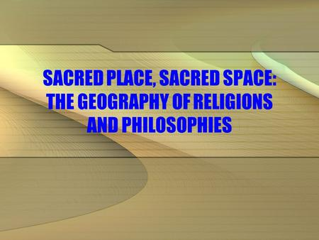 SACRED PLACE, SACRED SPACE: THE GEOGRAPHY OF RELIGIONS AND PHILOSOPHIES.