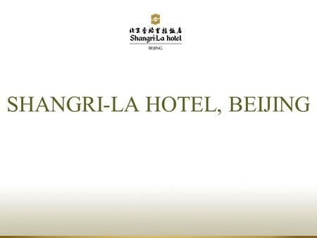 SHANGRI-LA HOTEL, BEIJING. Welcome to Beijing...