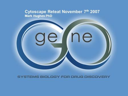 Copyright GeneGo 2000-2007 Cover Slide Cytoscape Reteat November 7 th 2007 Mark Hughes PhD.