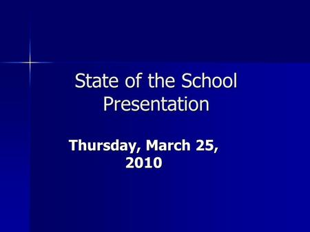 State of the School Presentation Thursday, March 25, 2010.