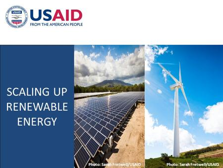 SCALING UP RENEWABLE ENERGY Photo: Sarah Fretwell/USAID.