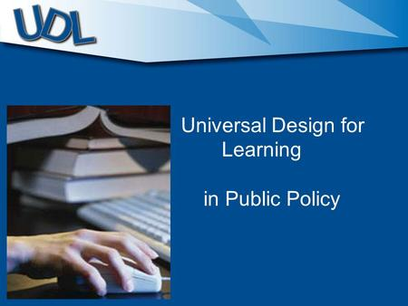 Universal Design for Learning in Public Policy. The National Instructional Materials Accessibility Standard NIMAS (2006) A harbinger of the future.