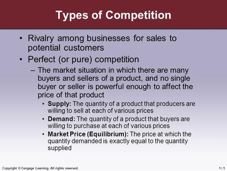 Copyright © Cengage Learning. All rights reserved.1 | 1 Types of Competition Rivalry among businesses for sales to potential customers Perfect (or pure)