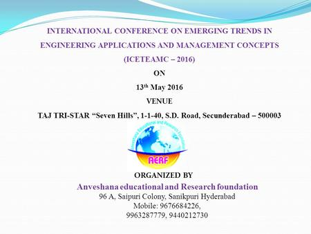 INTERNATIONAL CONFERENCE ON EMERGING TRENDS IN ENGINEERING APPLICATIONS AND MANAGEMENT CONCEPTS (ICETEAMC – 2016) ON 13 th May 2016 VENUE TAJ TRI-STAR.